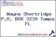 Wayne Shortridge P.O. BOX 3239 Tampa FL