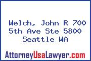 Welch, John R 700 5th Ave Ste 5800 Seattle WA