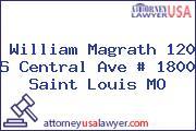 William Magrath 120 S Central Ave # 1800 Saint Louis MO