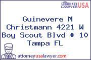 Guinevere M Christmann 4221 W Boy Scout Blvd # 10 Tampa FL