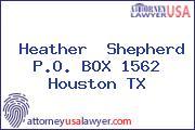 Heather  Shepherd P.O. BOX 1562 Houston TX