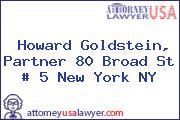Howard Goldstein, Partner 80 Broad St # 5 New York NY