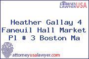 Heather Gallay 4 Faneuil Hall Market Pl # 3 Boston Ma