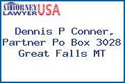 Dennis P Conner, Partner Po Box 3028 Great Falls MT