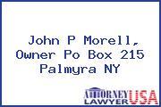 John P Morell, Owner Po Box 215 Palmyra NY