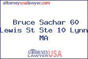 Bruce Sachar 60 Lewis St Ste 10 Lynn MA