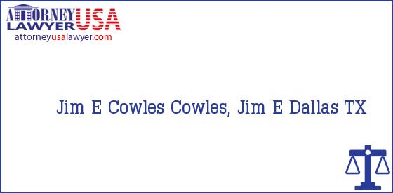 Telephone, Address and other contact data of Jim E Cowles, Dallas, TX, USA