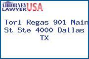 Tori Regas 901 Main St Ste 4000 Dallas TX