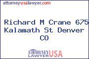 Richard M Crane 675 Kalamath St Denver CO