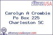 Carolyn A Crombie Po Box 225 Charleston SC