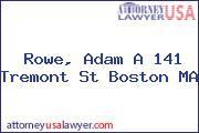 Rowe, Adam A 141 Tremont St Boston MA