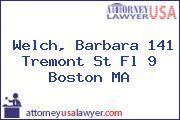 Welch, Barbara 141 Tremont St Fl 9 Boston MA