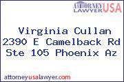 Virginia Cullan 2390 E Camelback Rd Ste 105 Phoenix Az