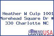 Heather W Culp 1001 Morehead Square Dr # 330 Charlotte NC