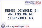 RENEE DIAMOND 34 ARLINGTON RD SCARSDALE NY