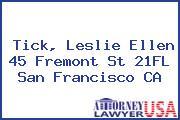 Tick, Leslie Ellen 45 Fremont St 21FL San Francisco CA