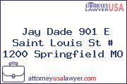 Jay Dade 901 E Saint Louis St # 1200 Springfield MO