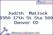 Judith  Matlock 1550 17th St Ste 500 Denver CO