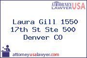 Laura  Gill 1550 17th St Ste 500 Denver CO