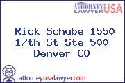 Rick  Schube 1550 17th St Ste 500 Denver CO