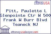 Pitt, Paulette L Glenpointe Ctr W 500 Frank W Burr Blvd Teaneck NJ