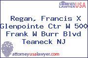 Regan, Francis X Glenpointe Ctr W 500 Frank W Burr Blvd Teaneck NJ