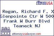 Regan, Richard F. X Glenpointe Ctr W 500 Frank W Burr Blvd Teaneck NJ