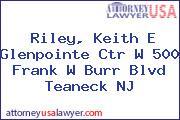 Riley, Keith E Glenpointe Ctr W 500 Frank W Burr Blvd Teaneck NJ