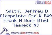 Smith, Jeffrey D Glenpointe Ctr W 500 Frank W Burr Blvd Teaneck NJ