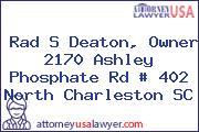 Rad S Deaton, Owner 2170 Ashley Phosphate Rd # 402 North Charleston SC
