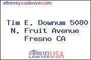 Tim E. Downum 5080 N. Fruit Avenue Fresno CA