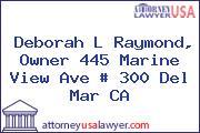 Deborah L Raymond, Owner 445 Marine View Ave # 300 Del Mar CA