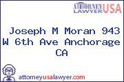 Joseph M Moran 943 W 6th Ave Anchorage CA