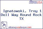 Ignatowski, Troy 1 Dell Way Round Rock TX