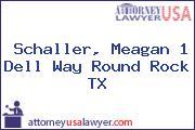 Schaller, Meagan 1 Dell Way Round Rock TX