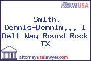 Smith, Dennis-Dennim... 1 Dell Way Round Rock TX