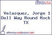 Velazquez, Jorge 1 Dell Way Round Rock TX