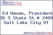 Ed Havas, President 36 S State St # 2400 Salt Lake City UT