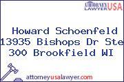 Howard Schoenfeld 13935 Bishops Dr Ste 300 Brookfield WI