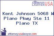 Kent Johnson 5068 W Plano Pkwy Ste 11 Plano TX