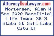 Mortensen, Alan W Ste 2020 Beneficial Life Tower 36 S State St Salt Lake City UT