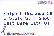 Ralph L Dewsnup 36 S State St # 2400 Salt Lake City UT