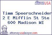 Timm Speerschneider 2 E Mifflin St Ste 600 Madison WI