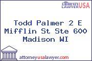 Todd Palmer 2 E Mifflin St Ste 600 Madison WI