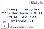 Zhuang, Tengzhou 2296 Henderson Mill Rd NE Ste 403 Atlanta GA