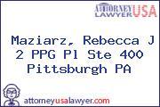 Maziarz, Rebecca J 2 PPG Pl Ste 400 Pittsburgh PA