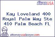 Kay Loveland 400 Royal Palm Way Ste 410 Palm Beach FL