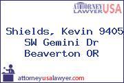 Shields, Kevin 9405 SW Gemini Dr Beaverton OR
