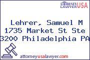 Lehrer, Samuel M 1735 Market St Ste 3200 Philadelphia PA