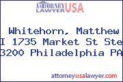 Whitehorn, Matthew I 1735 Market St Ste 3200 Philadelphia PA